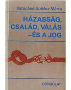 Házasság, család, válás - és a jog - Katonáné Soltész Márta (szerk.)