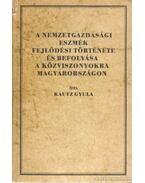 A nemzetgazdasági eszmék fejlődési története és befolyása a közviszonyokra Magyarországon (reprint kiadás) - Kautz Gyula