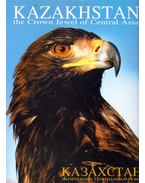Kazakhstan the Crown Jewel of Central Asia