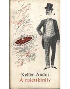 A rulettkirály - Kellér Andor