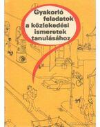 Gyakorló feladatok a közlekedési ismeretek tanulásához - Keller Ervin, Kalivoda Alajos, Menczer László, Troszt László, Schatzl István