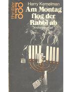 Am Montag flog der Rabbi ab - Kemelman, Harry