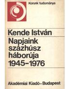 Napjaink százhúsz háborúja 1945-1976 - Kende István
