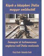 Képek a középkori Itália magyar emlékeiből
