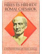 Híres és hírhedt római caesarok - Kertész István