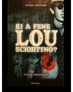 Ki a fene Lou Sciortino?