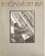 Fotóművészet 1985. XXVIII. évfolyam (teljes)