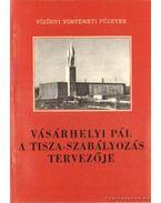 Vásárhelyi Pál a Tisza-szabályozás tervezője
