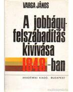 A jobbágyfelszabadítás kivívása 1848-ban - Varga János