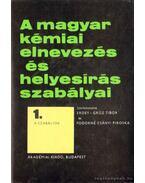 A magyar kémiai elnevezés és helyesírás szabályai I-III. kötet - Erdey-Grúz Tibor, Fodorné Csányi Piroska