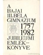A bajai III. Béla Gimnázium jubileumi emlékönyve 1757-1982