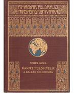 Kanitz Fülöp Félix  - A Balkán Kolumbusa élete és munkássága 1829-1904