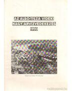 Az Alsó-Tisza vidéki nagy árvízvédekezés 1970