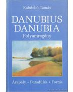 Danubius Danubia - Folyamregény - Kabdebó Tamás