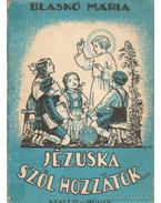 Jézuska szól hozzátok - Blaskó Mária