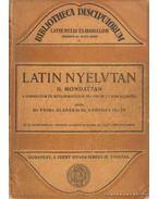 Latin nyelvtan II. Mondattan a gimnáziumok és reálgimnáziumok III-VIII. osztálya számára
