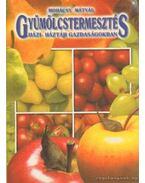 Gyümölcstermesztés házi- háztáji gazdaságokban - Mohácsy Mátyás