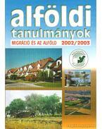 Alföldi tanulmányok - Migráció és az Alföld 2002/2003 XIX. kötet