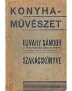 Konyhaművészet - Ujváry Sándor szakácskönyve