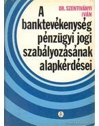 A banktevékenység pénzügyi jogi szabályozásának alapkérdései