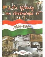 Az ifjúság ma történelmet ír 1956-2006