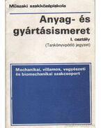 Anyag- és gyártásismeret I. oszály (Tankönyvpótló jegyzet)