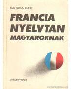 Francia nyelvtan magyaroknak - Karakai Imre