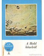 A Hold közelről
