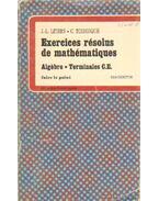 Exercices résolus de mathématiques Algébre - Terminales C.E.