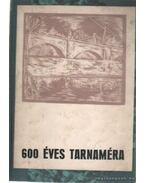 600 éves Tarnaméra