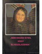 Nem engedi Isten, hogy elveszejszenek - Moldvai magyar életképek