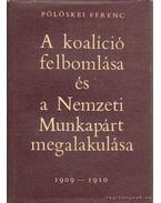 A koalíció felbomlása és a Nemzeti Munkapárt megalakulása 1909-1910