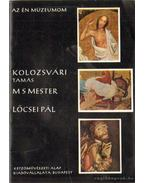 Kolozsvári Tamás - MS Mester - Lőcsei Pál