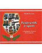 Fegyverünk a sport - A Budapesti Honvéd fél évszázada