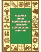 Veszprém megye mezőgazdasági termelőszövetkezetei 1948-1983