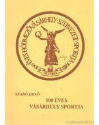 100 éves Vásárhely Sportja (válogatás I-II.) - Szabó Ernő