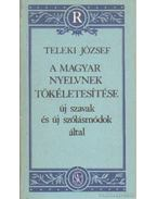 A magyar nyelvnek tökéletesítése új szavak és új szólásmódok által