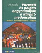 Paraszti és polgári hagyományok a Kárpát-medencében - Ágh Zsófia