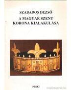 A magyar szent korona kialakulása