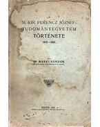 A Magyar Királyi Ferencz József Tudományegyetem története 1872-1922