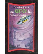 És akkor jöttek az UFO-k... Magyarországra
