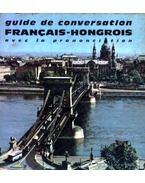 Guide de Conversation Francais-Hongrois - avec la prononciation