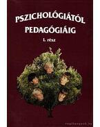Pszichológiától pedagógiáig I. rész