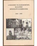 A második világháborúból hazatért Hódmezővásárhelyiek 1945-1995