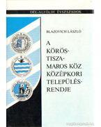 A Körös-Tisza-Maros középkori településrendje