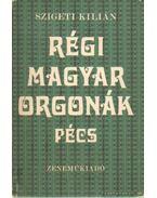Régi magyar orgonák - Pécs - Szigeti Kilián
