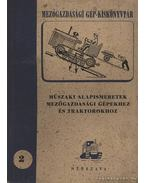 Műszaki alapismeretek mezőgazdasági gépekhez és traktorokhoz - Kun István, Mikecz István