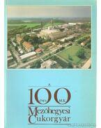 A 100 éves Mezőhegyesi cukorgyár
