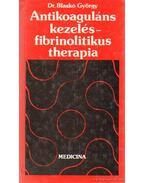Antikoaguláns kezelés - fobrinolitikus therapia
