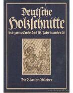 Deutsche Holzschnitte bis zum ende des 16. Jahrhunderts